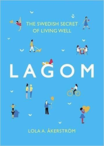 LAGOM: THE SWEDISH SECRET OF LIVING WELL. (LOLA A. AKERSTROM)